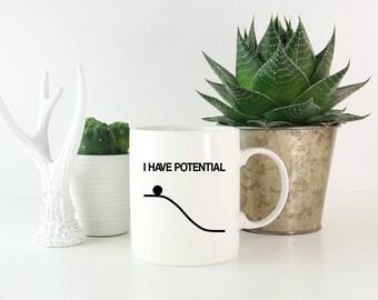 I Have Potential, Engineer Mug, Physics Teacher Gifts, Physics Mug,Science Teacher Mug,Engineer Gift,Gift  for Scientists,Funny Engineer Mug