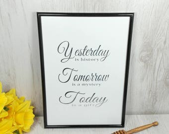 Yesterday is History, Tomorrow is a Mystery, Today is a Gift Foil Print | A4 | Birthday Gift | Gift for Her | Gift for Him
