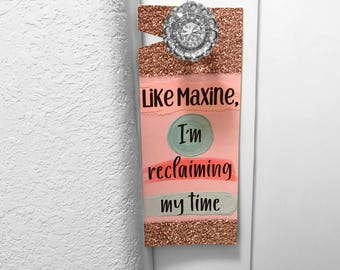 Reclaiming My Time Self Care Door Hanger • Feminist Gifts • Feminism Gifts • Maxine Waters • Spoonie Gifts • Self Care Kit • Galentines