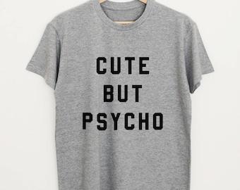 Cute but psycho T-shirt funny slogan shirt unisex or women cute tee hipster tumblr shirt