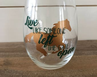 Live Like Someone Left the Gate Open Wine Glass