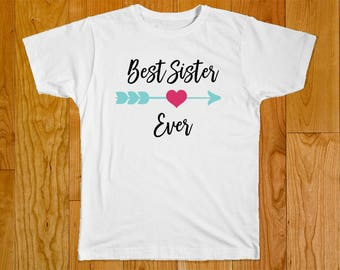 Best Sister Ever Shirt - Sister Shirt - Big Sister Shirt - Little Sister Shirt - Shirt for Sister