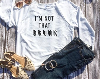 I'm Not That Drunk,Wine Shirt,Women's Drinking Shirt,Gift for Wine Lover,Cabernet,Tequila Shirt,Party Ideas,Party Decorations, Sunday Funday