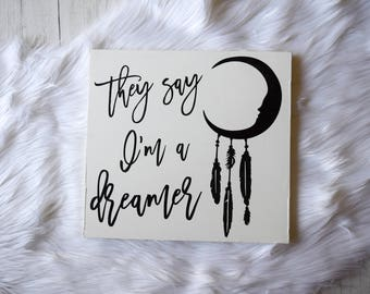 They Say I'm A Dreamer Sign | Nursery Wall Decor