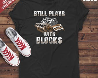 Still Plays With Blocks T-Shirt - Perfect Tee for funny cars mechanics, funny mechanic, racing mechanic, racing lover. Mechanic t-shirt