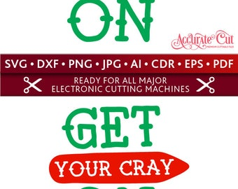 Cray On Svg Get Your Cray On Svg Get Your Cray On Cut Files Silhouette Studio Cricut Svg Dxf Jpg Png Eps Pdf Ai Cdr