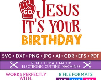 GO Jesus It's Your Birthday Svg GO Jesus It's Your Birthday Cut Files Christmas Silhouette Studio Cricut Svg Dxf Jpg Png Eps Pdf Ai Cdr