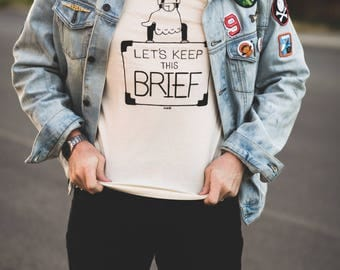 Let's Keep This Brief screen printed t-shirt
