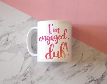 I'm Engaged, Duh Coffee Mug, Funny Mugs, Engagement Announcement, Engagement, Engaged
