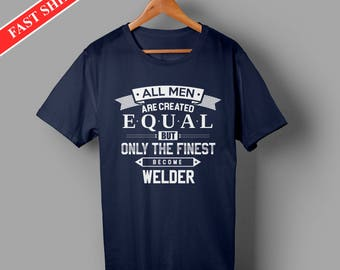 Welder shirts - welder gifts - All men are created equal but only the finest become welder tee shirt for men - welder clothing for men