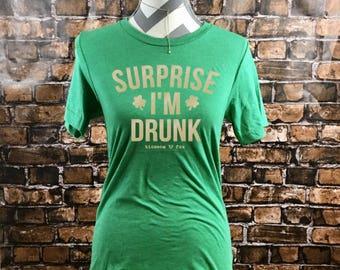St Patricks Day Shirt, Surprise I'm Drunk Shirt, St Paddys Day Tee, Shamrock, Leprachaun Shirt, Women Shirt. Drinking, Irish Clover, Lucky