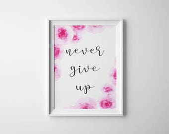 Wall Art Print, Never Give Up, Botanical Print, Botanical Wall Art, Floral Print, Bedroom Decor, Nursery Sign, Watercolor Flowers,Room Decor