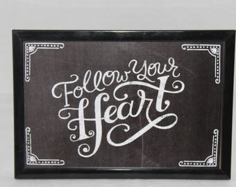 Follow Your Heart Chalk Inspired 4x6 Typography Print in Frame