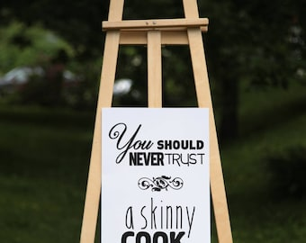 You should never trust a skinny cook - Black vinyl on poster paper (2 sizes offered, on paper or textured paper) - House decor