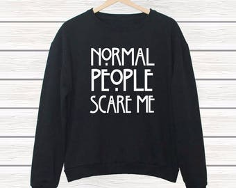 """Letter Printed Sweatshirt. Gray and Black.Cool Sweatshirt with saying. Jumper fashion.""""Normal People Scare me"""""""