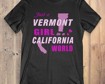 Vermont T-Shirt Gift: Just A Vermont Girl In A California World