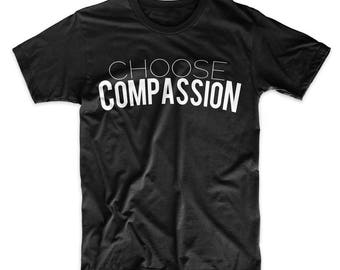 Choose Compassion Unisex T-Shirt, Choose Compassion Unisex Shirt,  Choose Compassion T-Shirts, Choose Compassion Tee Choose Compassion