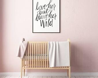 Love Her but Leave Her Wild - Brush Lettered Artwork - Digital Download