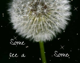 Quote and Art Print| Some see a weed - Some see a wish | Nature Quote| Perspective| Inspirationa