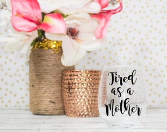 Tired as a Mother Wine Glass - Funny Stemless Wine Glass - Wine Lover Gift for Women - Wine Glasses with Sayings Funny - Wine Gift for Women