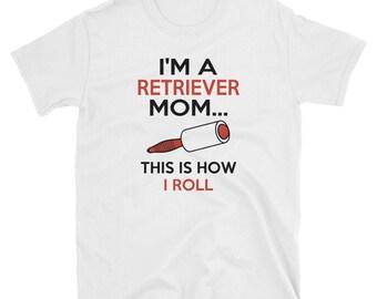 I'm A Retriever Mom Shirt, Golden Retriever Shirt, Funny Retriever Shirt, Funny Golden Retriever Shirt, Dog Lover Shirt, Dog Owner Shirt