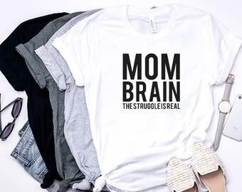 Mom Brain The Struggle Is Real, Mom Life, Mother Hustler, Funny Mom Shirt, Mom Gift, Motherhood Shirt, women t-Shirt, mom gift, mom shirt