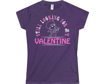 Still Looking For My Valentine Gift Tee For Her Softstyle Women's TShirt