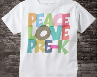 Pre-K Shirt, Peace Love Pre-Kindergarten Shirt, Colorful Pre-K Shirt Child's Back To School Shirt or Teacher Shirt 10262017a