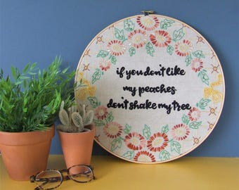 If You Don't Like My Peaches Don't Shake My Tree - Extra Large Hand Embroidery Wall Hoop