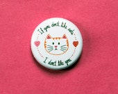 "If you don't like cats I don't like you 1"" pin, cat lover gift, cat pin, cat pin badge, cute cat pin, cat lady pin, i love cats pin"
