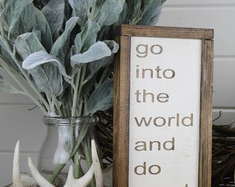 Go Into the World and Do Good - Wood Sign - for - Rustic - Farmhouse - Boho - Primitive Styles