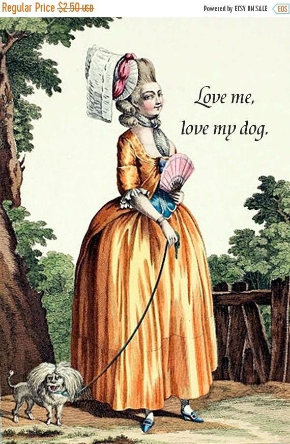 Love Me, Love My Dog. Marie Antoinette Card. Funny Dog Card. Funny Card. Funny Quotes. Funny Sayings. Funny Dog Postcard. Funny Postcards.