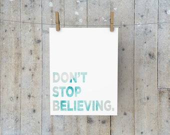 Don't Stop Believing, PRINTABLE Wall Art, INSTANT DOWNLOAD, typography, motivational quote, dorm apartment decor, quote print, home decor