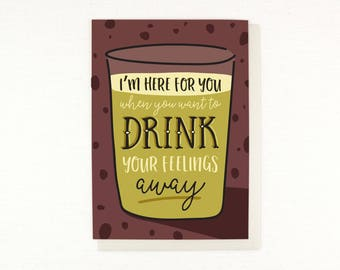sympathy card, empathy card, drink your feelings away, I'm here for you, realistic card, i'm sorry card, get well card, life sucks card