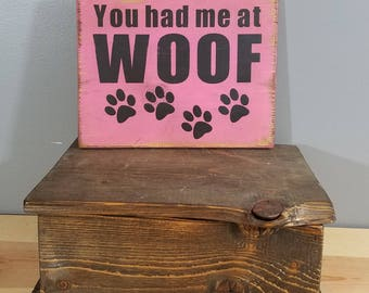 DOG SIGN - You had me at WOOF-  rustic wooden hand painted sign.