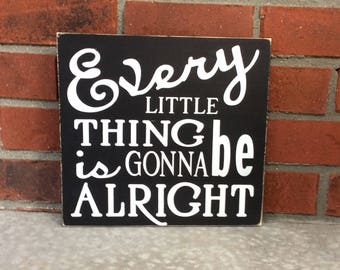 Every Little Thing Is Gonna Be Alright Sign Hand Painted Wood Sign