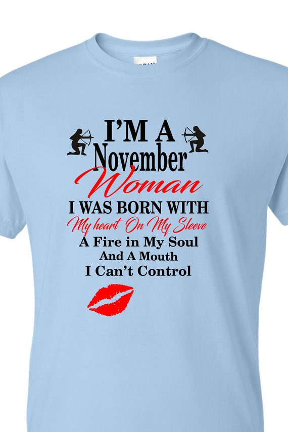I'm a November Woman shirt, Nov sagittarius birthday shirt, Born in November shirt, Funny birthday shirt, LOL birthday shirt