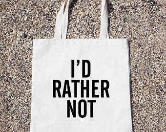 I'd Rather Not Tote Bag Gift For Reader Funny Canvas Bag, Canvas Tote Bag, Shopping Bag, Grocery Bag, Funny Reusable Cotton Bag