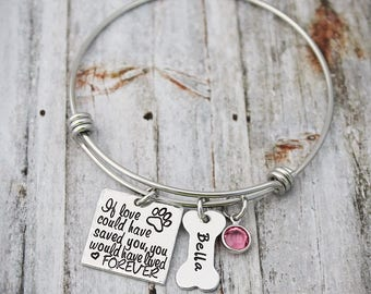 Pet Memorial Bangle - If Love Could Have Saved You - Custom Dog Name Jewelry - Loss Of a Pet - Sympathy Gift  Bracelet -Pet Loss-Dog Los