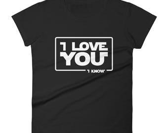"Star Wars ""I Love You... I know"" Han Solo Princess Leia Movie Quote Women's short sleeve t-shirtValentine's Day Anniversary"