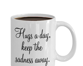 Inspirational Mug, Hugs a Day Coffee or Tea mug, white mug, tea mug, coffee cup, gifts for friend, gifts for him, gifts for her (JGSM252)