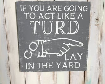 Turd Sign- Christmas Gift for Him- Home Decor- Best Funny Gifts- Funny Signs- Funny Quotes- Turd Quote- Funny Wood Sign- Act like a Turd