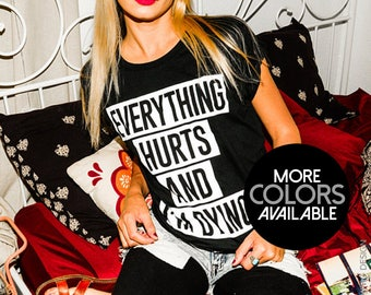 Everything Hurts and I'm Dying Shirt - Women's Clothing -  Boyfriend Fit Tee - Gym Shirt,Funny T-shirt,Workout Shirt,Tops and Tees,womens