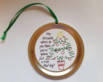 "Christmas Vacation Ornament - Funny Movie Quote: ""Where do you think you're gonna put a tree that big?"""
