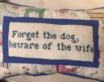 "Needlepoint Decorative Pillow ""Forget the Dog"""