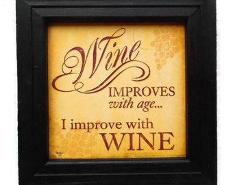 Wine Improves with Age , I Improve with Wine, Funny Wine Sign, Bar Decor, Wall Decor, Handmade, 8x8, Real Wood Frame, Made in the USA