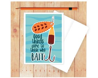 Fishing Card, Funny Card, Funny Pun Card, Funny Birthday Card, Card for Fisherman, Puns, Fish Card, Good Things Come to Those Who Bait