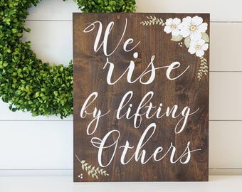 We rise by lifting others wooden sign, farmhouse decor, inspirational quote, hand painted, religious, floral, positive, uplifting, christian