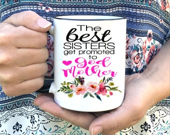 Godmother Coffee Mug - The Best SISTERS get promoted to God Mother - Dishwasher Safe Microwave Safe - God mother Gift - Announce Pregnancy