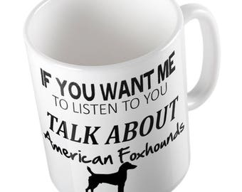 If You Want Me To Listen To You Talk About AMERICAN FOXHOUNDS mug